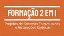 2 em 1: Projetos de Sistemas Fotovoltaicos e Instalações Elétricas